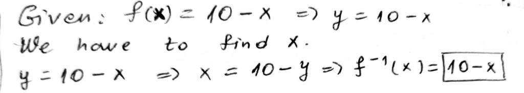 Let:  f (x) = 10 - x